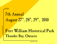 6th annual August 28, 29, 30, 2009. Fort William Historical Park, Thunder Bay, Ontario